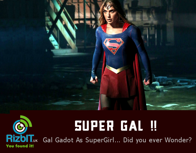 Gal Gadot as SuperGirl