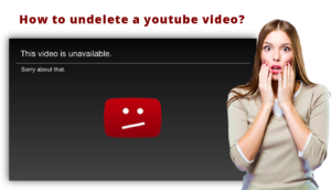 How to undelete a youtube video